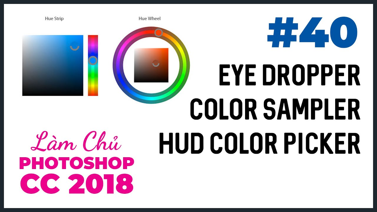 Bài 40: Eye Dropper, Color Sampler và HUD Color Picker | Làm Chủ Photoshop CC 2018