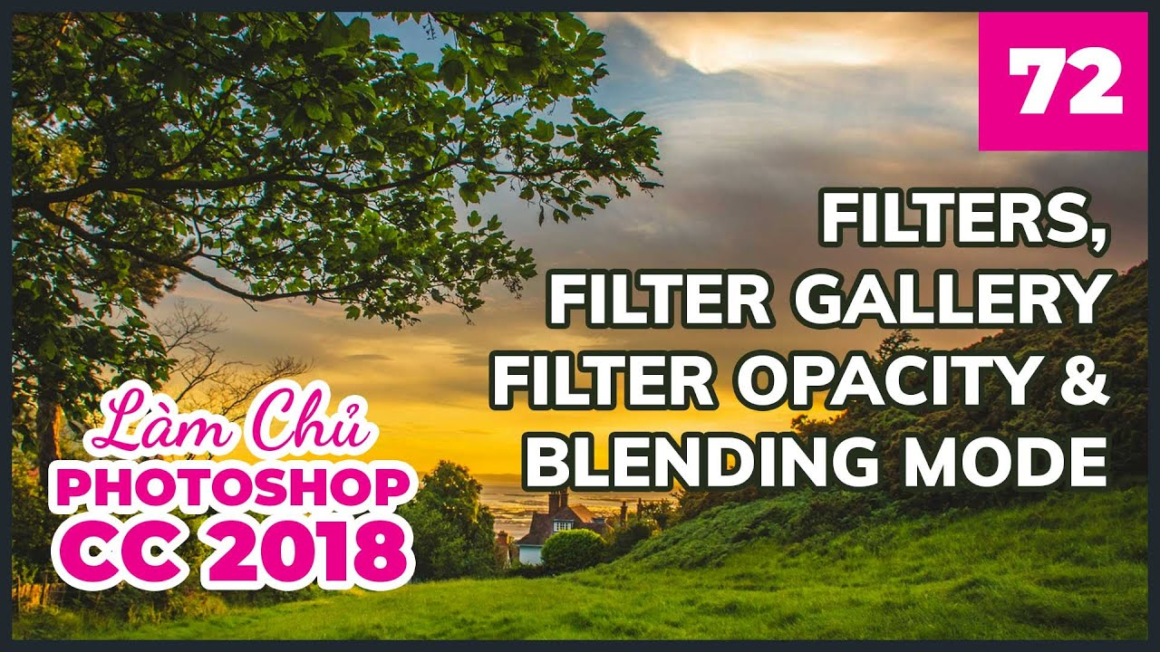 Bài 72: Filter, Filter Gallery, Filter Blending Mode | Làm Chủ Photoshop CC 2018