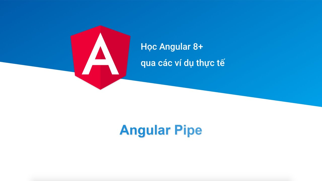 [Học Angular 8+ Project Based] Bài 13: Angular Pipe