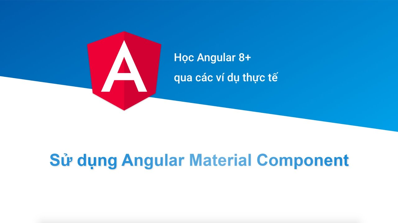 [Học Angular 8+ Project Based] Bài 15: Sử dụng Angular Material Component