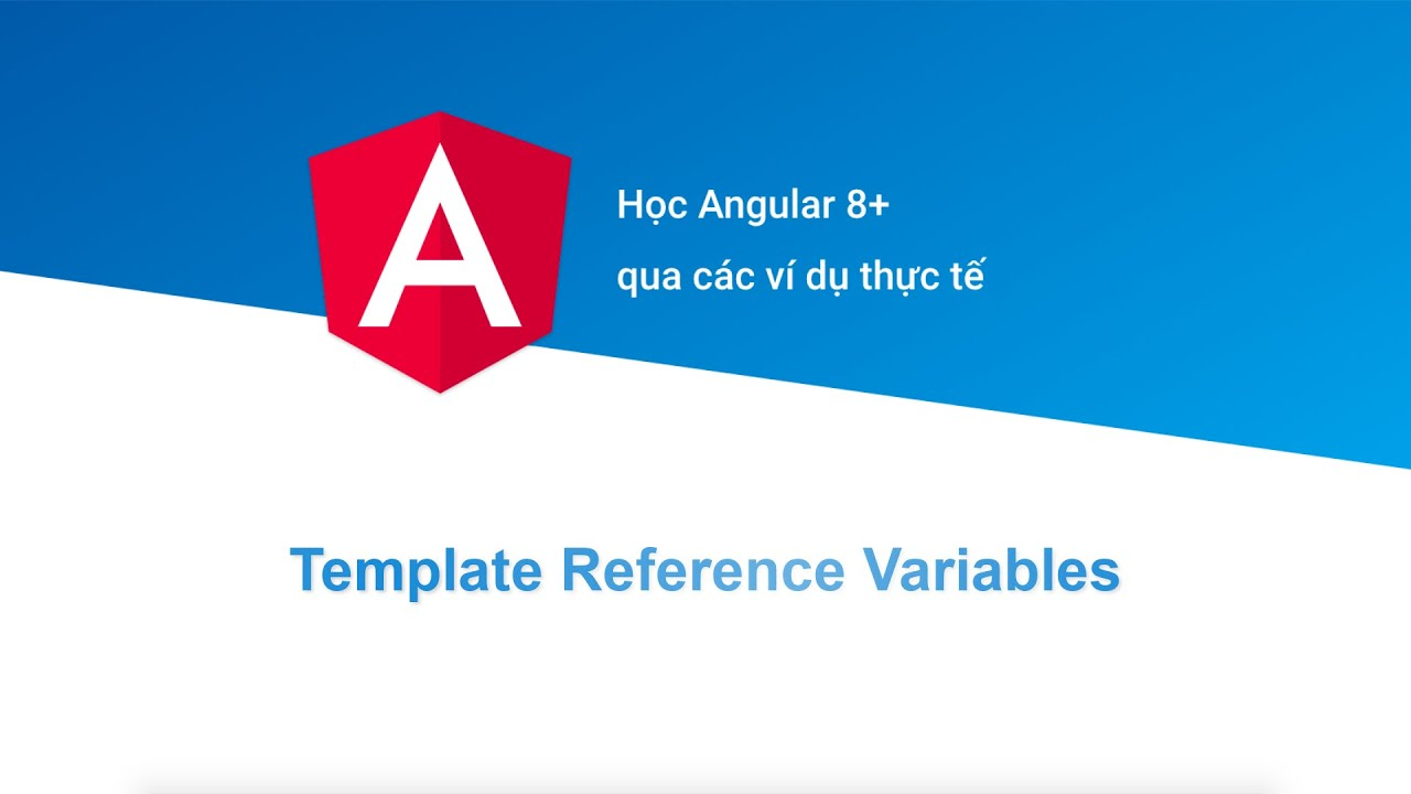 [Học Angular 8+ Project Based] Bài 9: Template Reference Variables