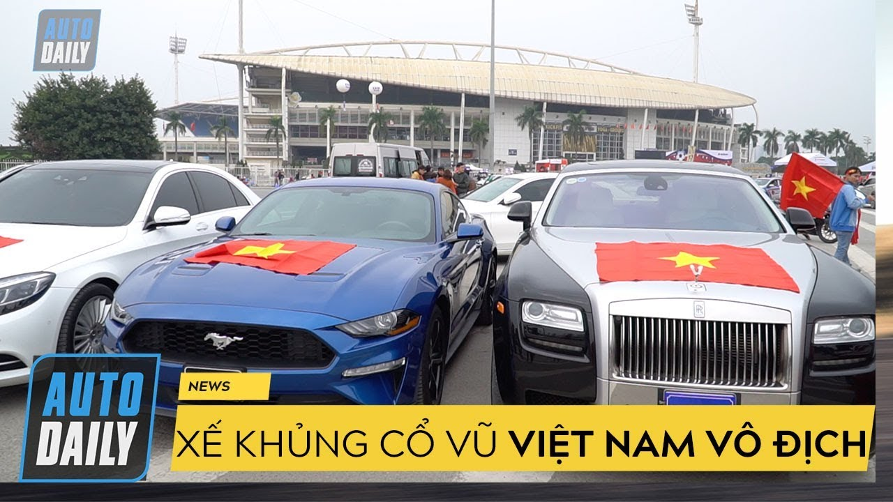 ?Trực tiếp Việt Nam - Malaysia  Chung kết lượt về AFF Cup 2018 : Rolls-Royce xuống đường cổ vũ (P1)