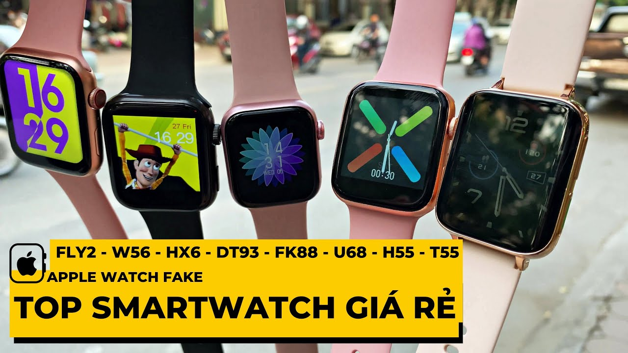(GIVEAWAY) Top SmartWatch Apple Watch Fake Giá Rẻ : DT93 , W56 , Fly2 , HX6 , FK88 , U68 , H55 , T55