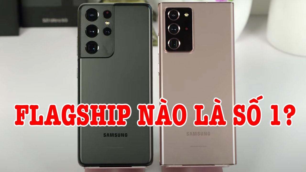 So sánh Galaxy S21 Ultra vs Note 20 Ultra 5G : Nên mua Flagship nào?