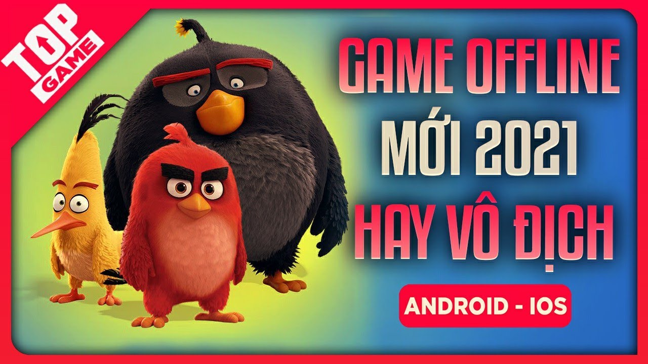 Top Game Offline Android – IOS Mới Chất Lượng Nhất 2021 | TopGame